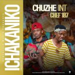 Chuzhe Int ft. Chef 187 – Ichakaniko