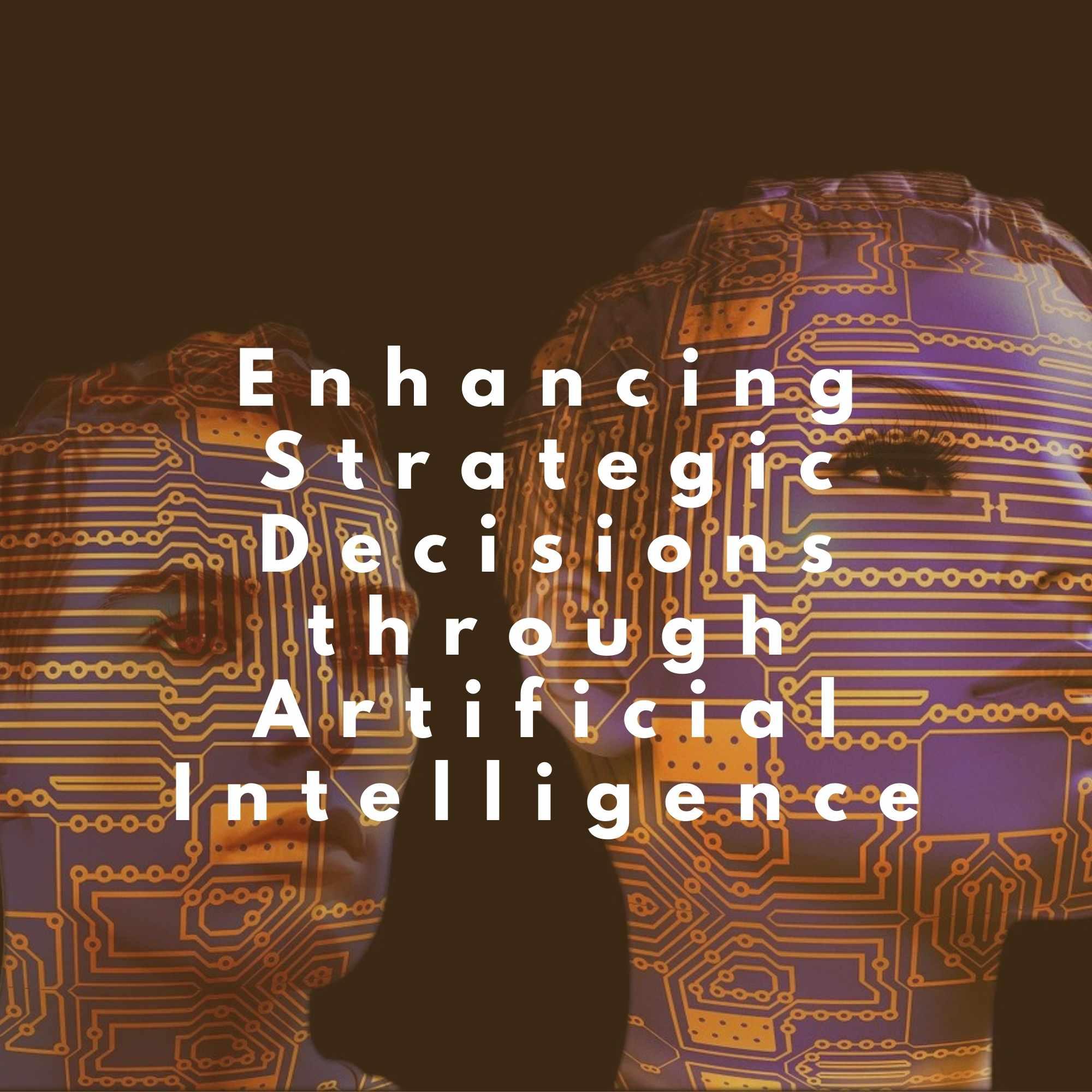 Enhancing Strategic Decisions through Artificial Intelligence