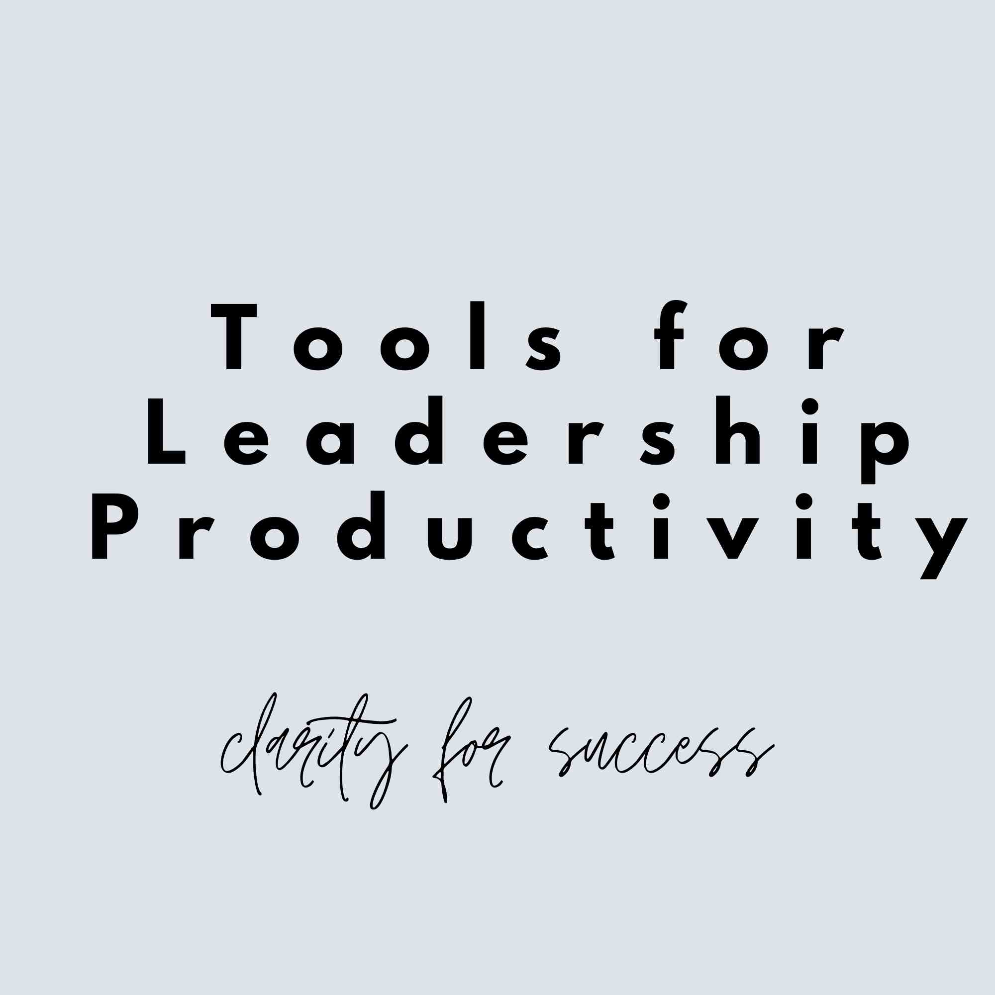 Tools for Leadership Productivity