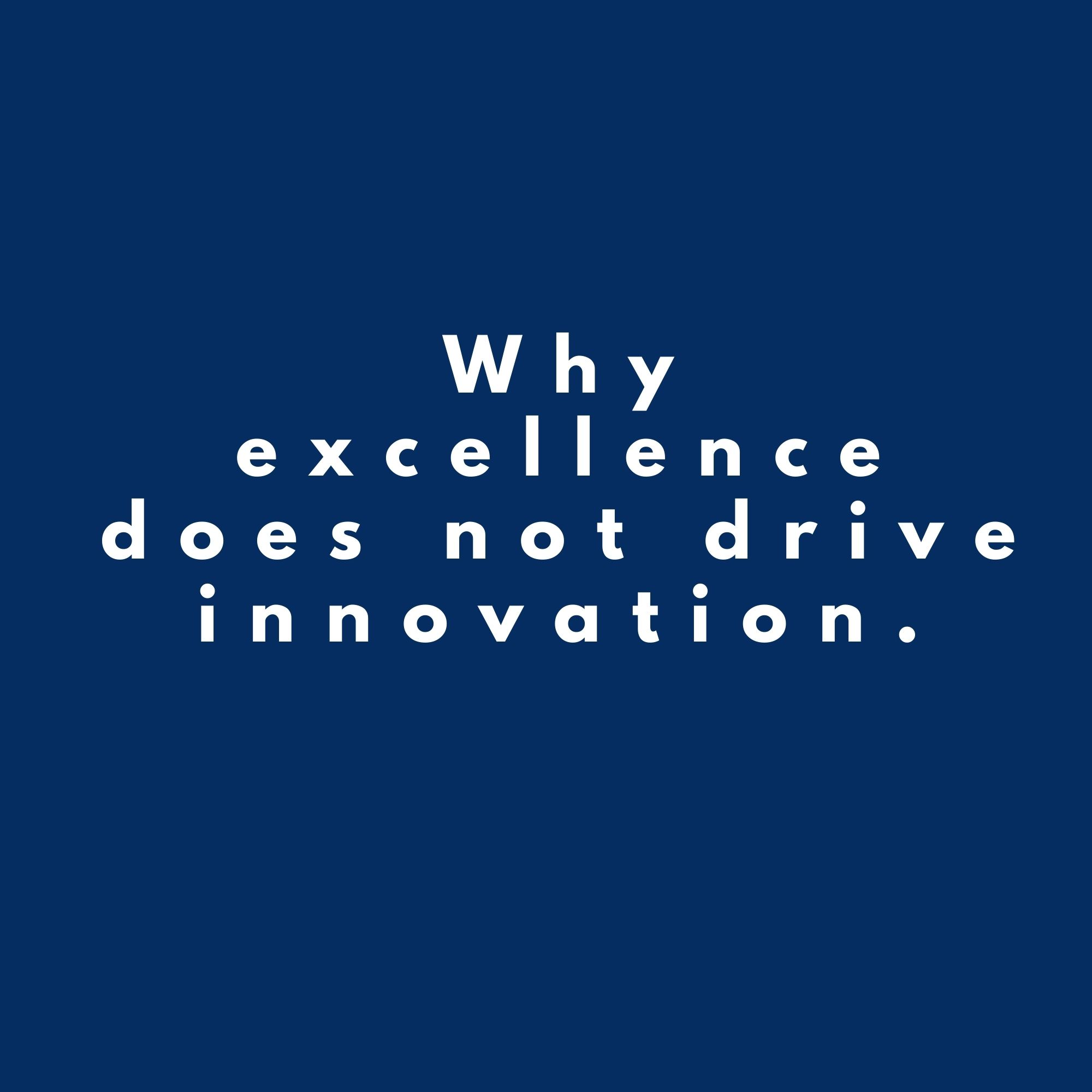 Why excellence does not drive innovation