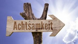 Achtsamkeit, eine wichtige Kompetenz im Selbst-Management