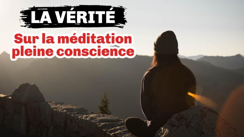 La vérité sur la méditation pleine conscience...