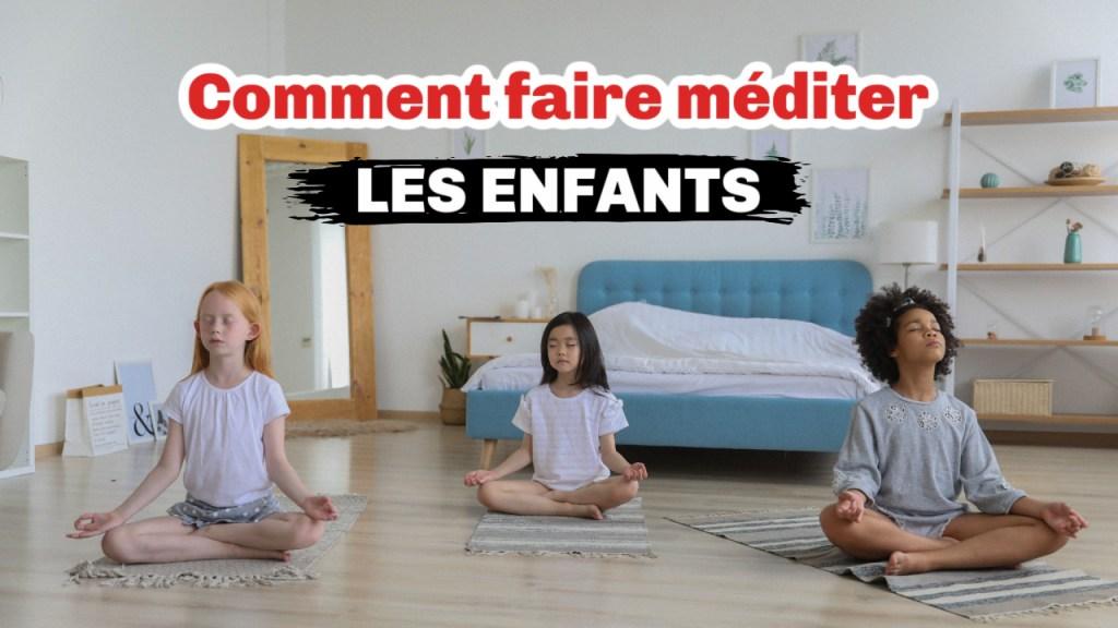Comment faire pratiquer la méditation aux enfants