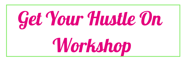 Get Your Hustle On Workshop