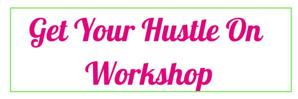 Get Your Hustle On Workshop