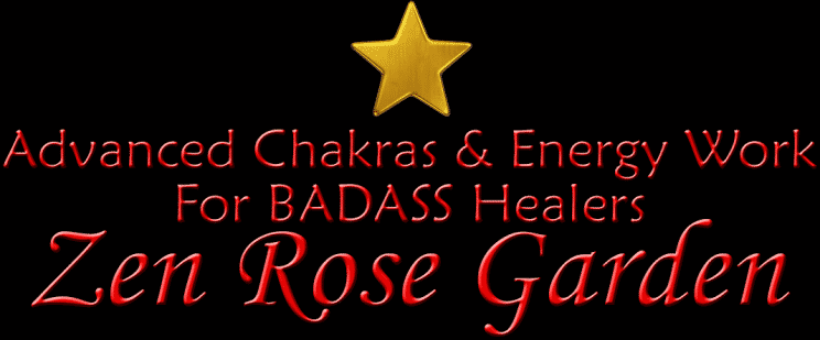 Advanced Chakras, Energy Healing, BADASS Healers, Group, Facebook, Zen Rose Garden