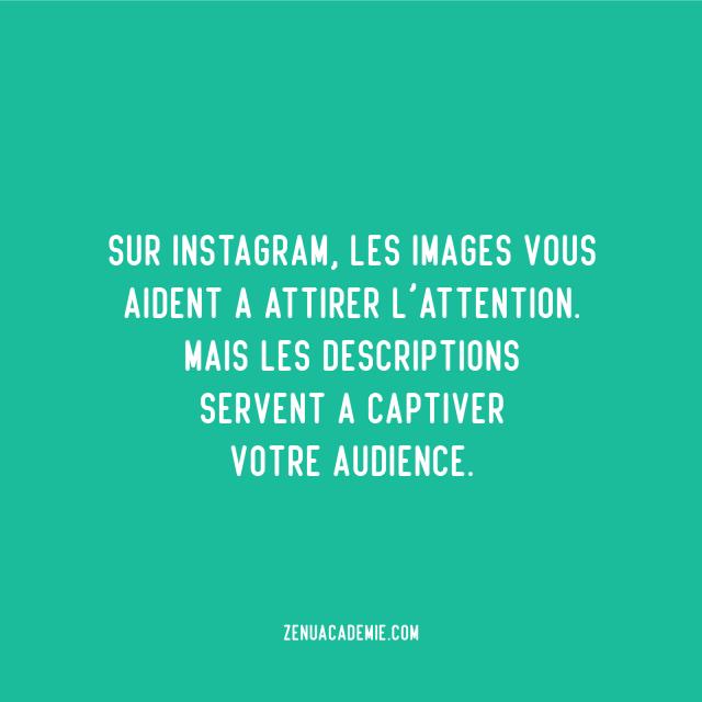 Sur Instagram, les images vous aident à attirer l'attention mais les descriptions servent à captiver votre audience.