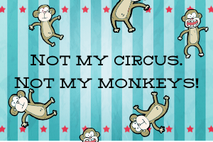 """""""Not my circus, not my monkeys"""" quote with little monkeys falling through a circus background"""