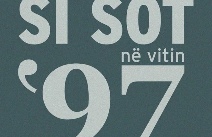 """""""Si Sot Në Vitin 97""""/ Të gjitha ngjarjet dhe trazirat që përfshinë vendin tonë, ditë pas dite, ashtu siç ndodhën në të vërtetë"""