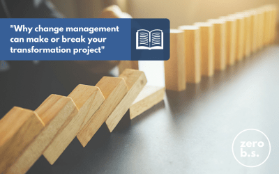 Why Change Management can make or break your Transformation Project