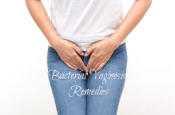 Best Home Remedies to Get Rid of Bacterial Vaginosis Fast at Home; Symptoms, Causes and Prevention