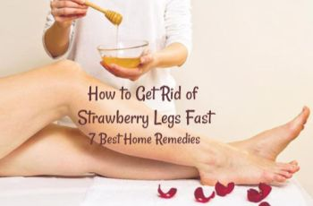 How to Get Rid of Strawberry Legs Fast- 7 Best Home Remedies
