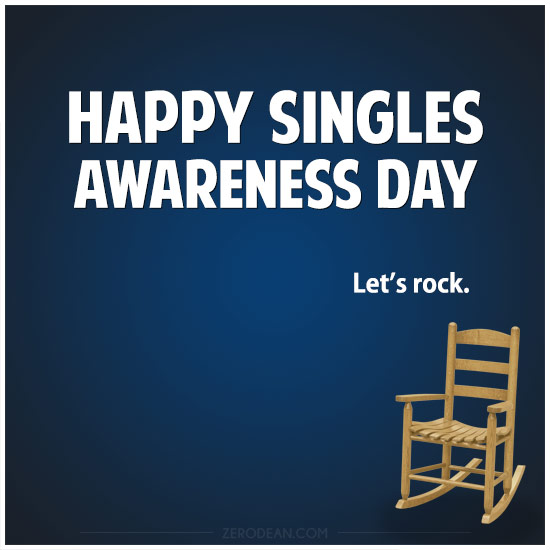 Happy Singles Awareness Day. Let's rock.