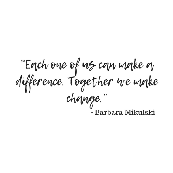 Each one of us can make a difference. Together we make change.