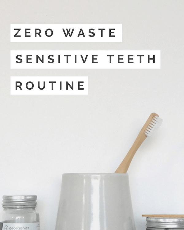 Zero Waste Sensitive teeth routine - Zero Waste Nest