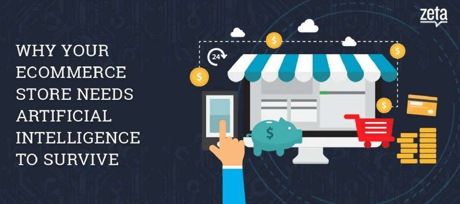Why Your eCommerce Store Needs Artificial Intelligence To Survive