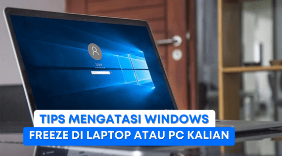 Tips Mengatasi Windows Freeze di Laptop atau PC kalian