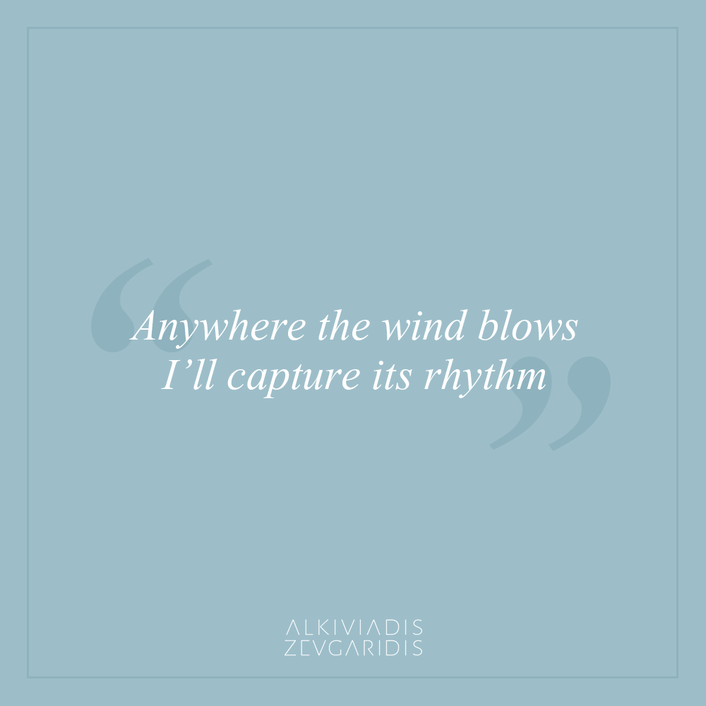 Anywhere the wind blows, I'll capture its rhythm