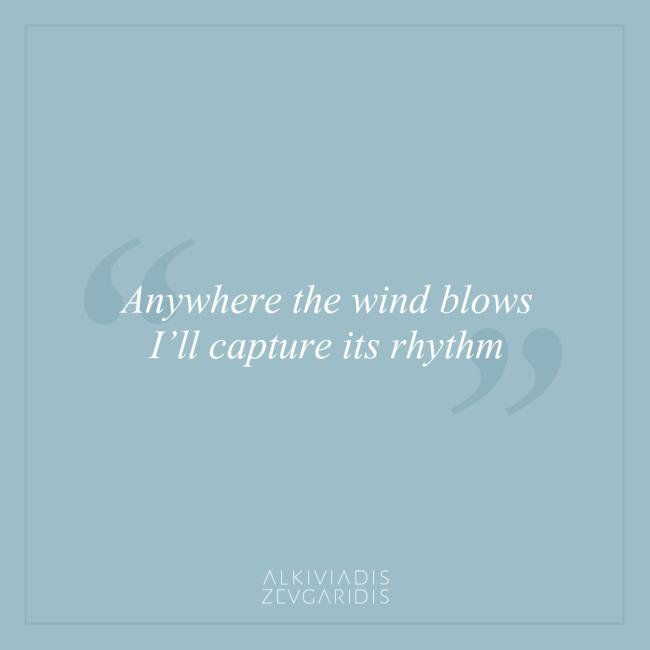 Anywhere the wind blows, I'll capture its rhythm