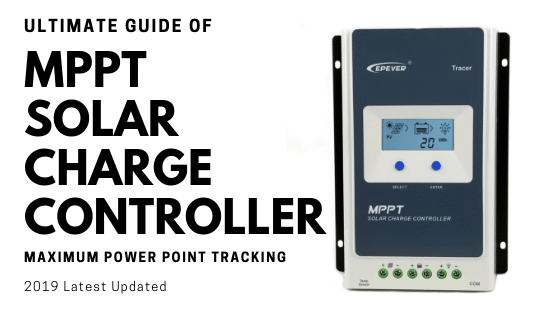 MPPT Charge Controller | Best Guide & Buying Tips of 2019