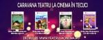 Caravana Teatru la Cinema. Spectacole de teatru pentru copii la Tecuci