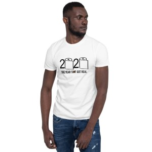 2020 Year Got Real Short-Sleeve Unisex T-Shirt