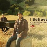 I believe lyrics maher zain feat Irfan Makki (some explanation)