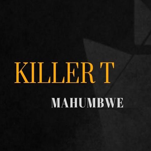 killer t mahumbwe