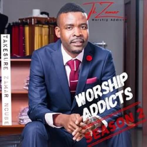 takesure zama ncube worship addicts season 2 album