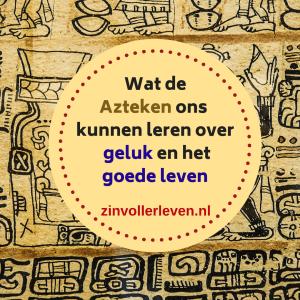 96 Wat de Azteken ons kunnen leren over geluk en het goede leven