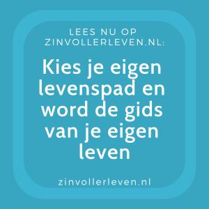 Kies je eigen levenspad en word de gids van je eigen leven zinvollerleven.nl