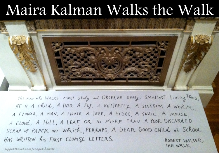 Excerpt from The Walk by Robert Walser selected by Maira Kalman for display at the Cooper-Hewitt Smithsonian Design Museum in NYC