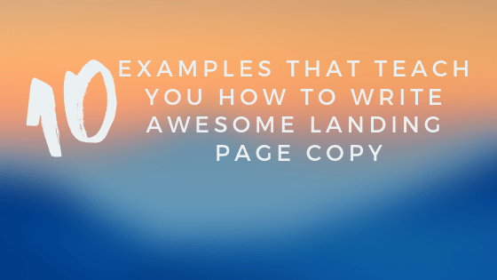 Ten Examples That Teach You How to Write Remarkable Landing Page Copy