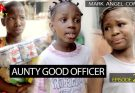 [Skit] Mark Angel Comedy (Episode 270) – Aunty Good Officer