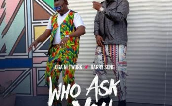 Oga Network Harrysong who ask you remix