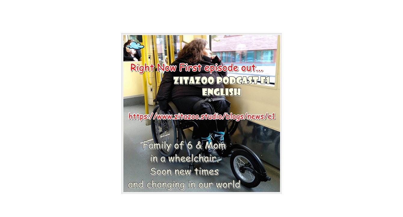 ZitaZoo Podcast E1 – Soon new times and changing in our world – Family of 6 & Mom in wheelchair.