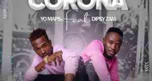 """DOWNLOAD Yo Maps ft. Dipsyzam – """"Corona (Lockdown)"""" Mp3"""