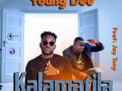 "DOWNLOAD Young Dee ft. Jay Tony – ""Kalamatila"" Mp3"