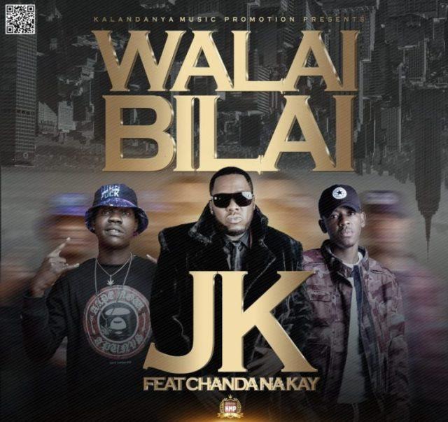 """DOWNLOAD JK ft. Chanda Na Kay – """"Walai Bilai"""" Mp3"""