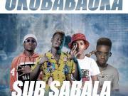 "DOWNLOAD Sub Sabala ft Y Celeb x Cinori XO x Jemax - ""Uku Babauka"" Mp3"