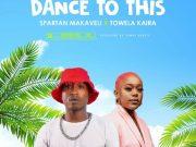 """Spartan Makaveli ft. Towela Kaira – """"Dance to This"""" Mp3"""