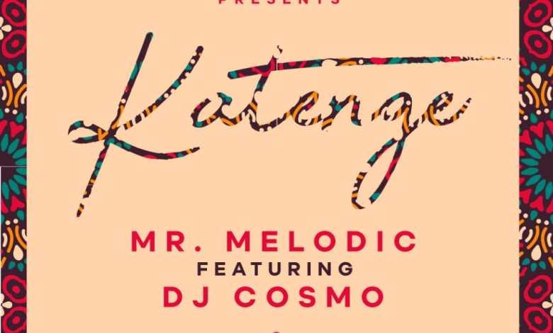 Mr Melodic ft. DJ Cosmo - Katenge Mp3 Download