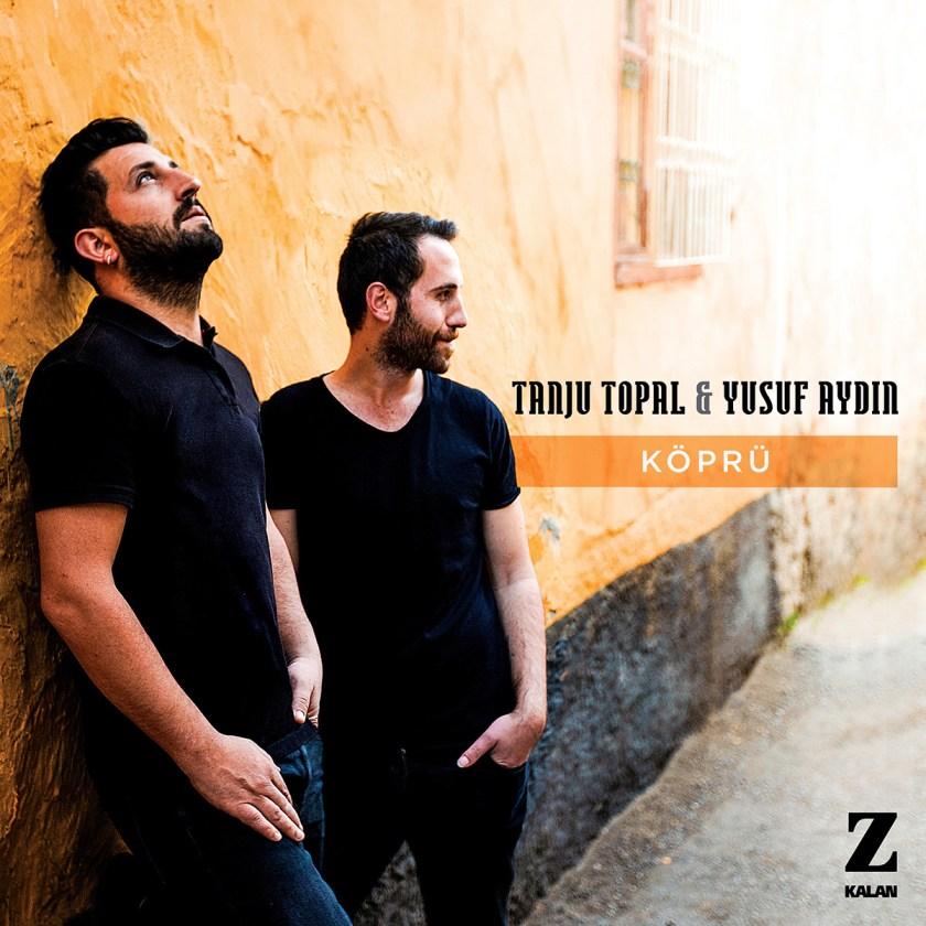 Köprü - Tanju Topal & Yusuf Aydın