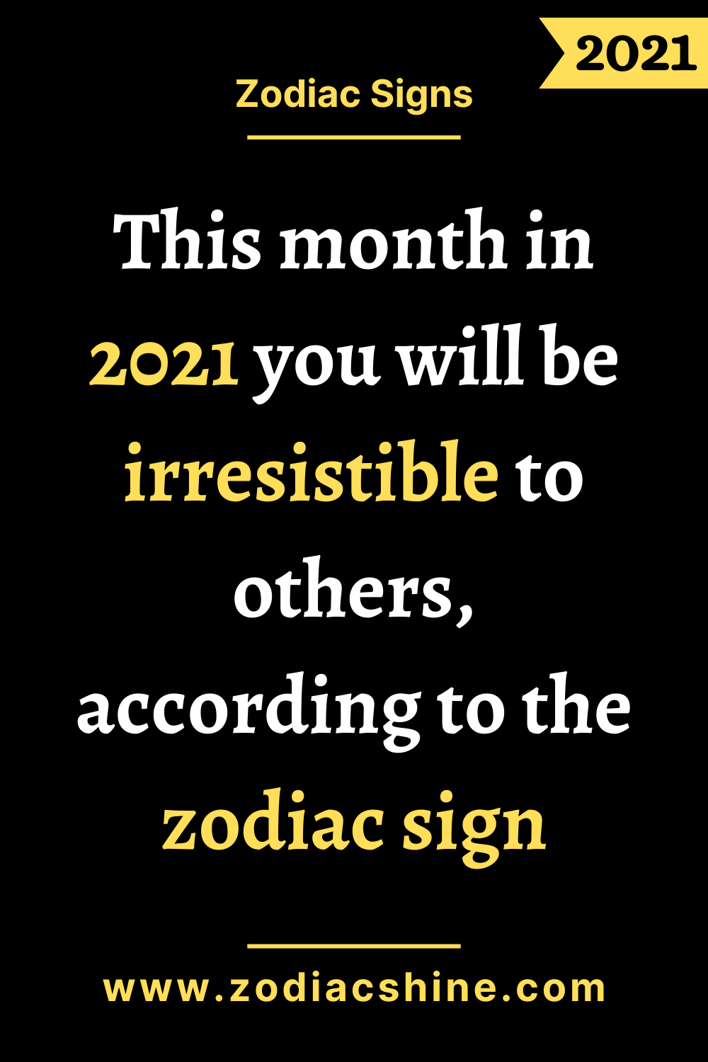 This month in 2021 you will be irresistible to others, according to the zodiac sign