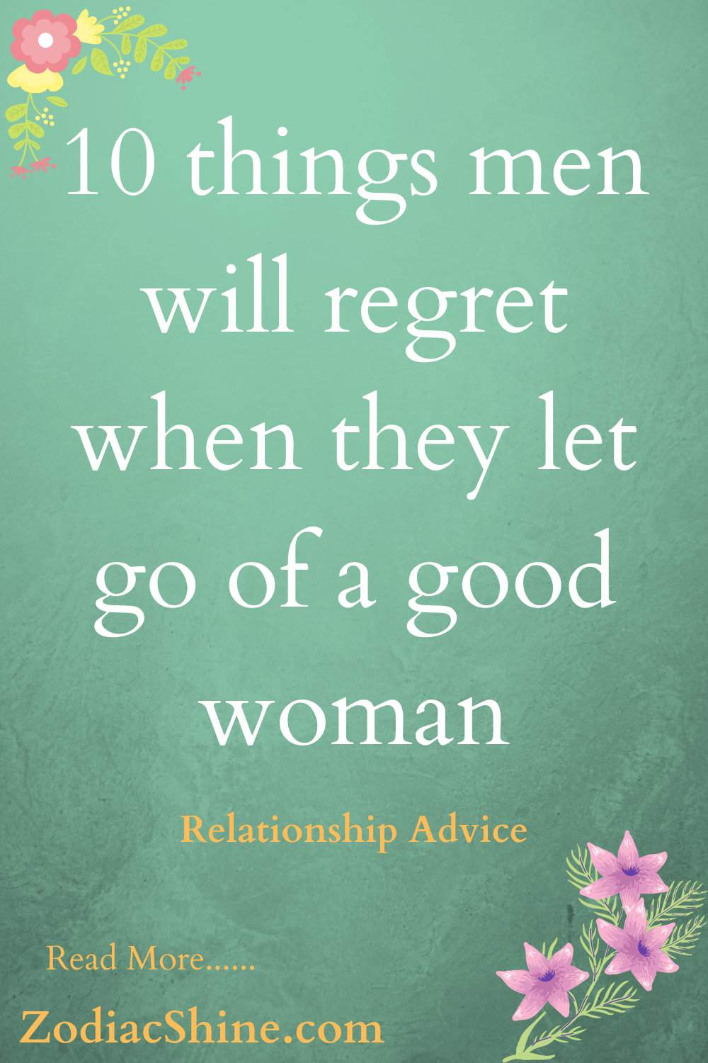 10 things men will regret when they let go of a good woman