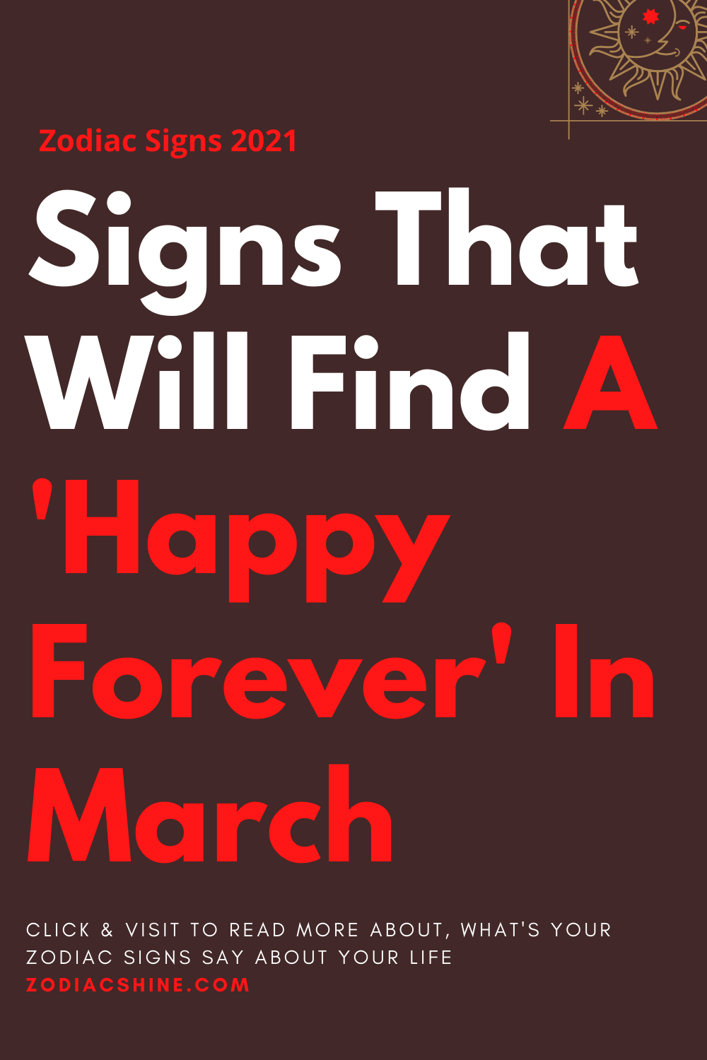Signs That Will Find A 'Happy Forever' In March