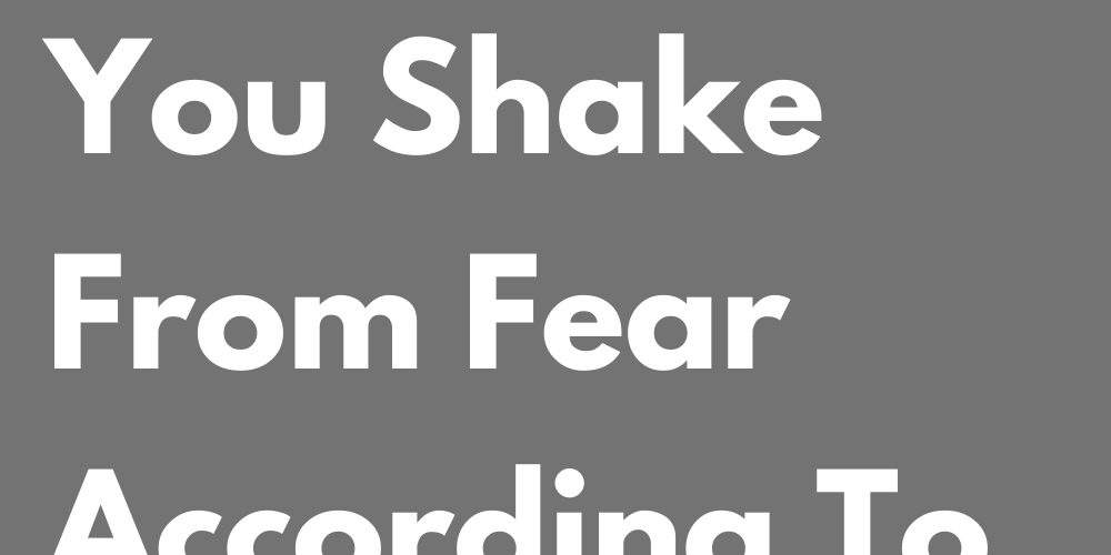 What Makes You Shake From Fear According To Your Sign