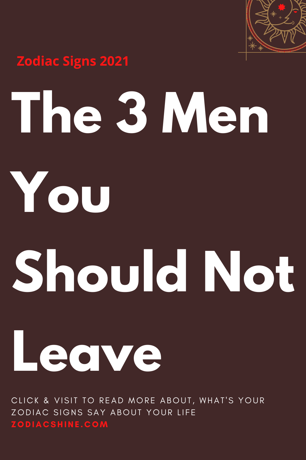 The 3 Men You Should Not Leave