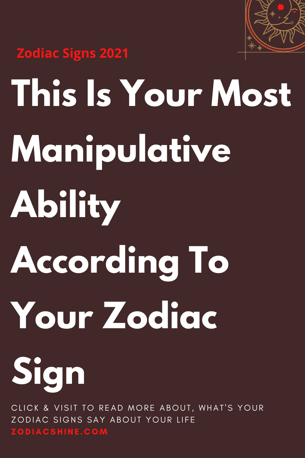 This is your most manipulative ability according to your zodiac sign