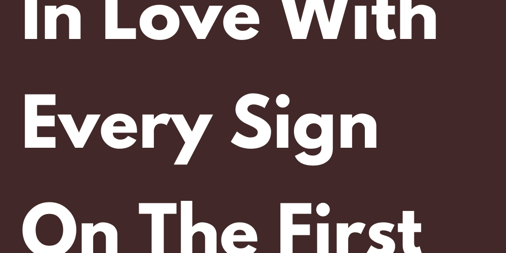 How To Fall In Love With Every Sign On The First Date